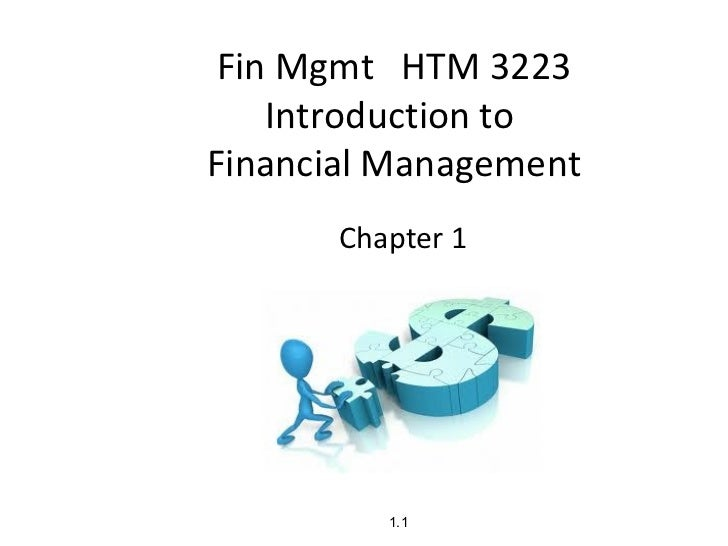 Fin Mgmt HTM 3223    Introduction toFinancial Management       Chapter 1          1.1