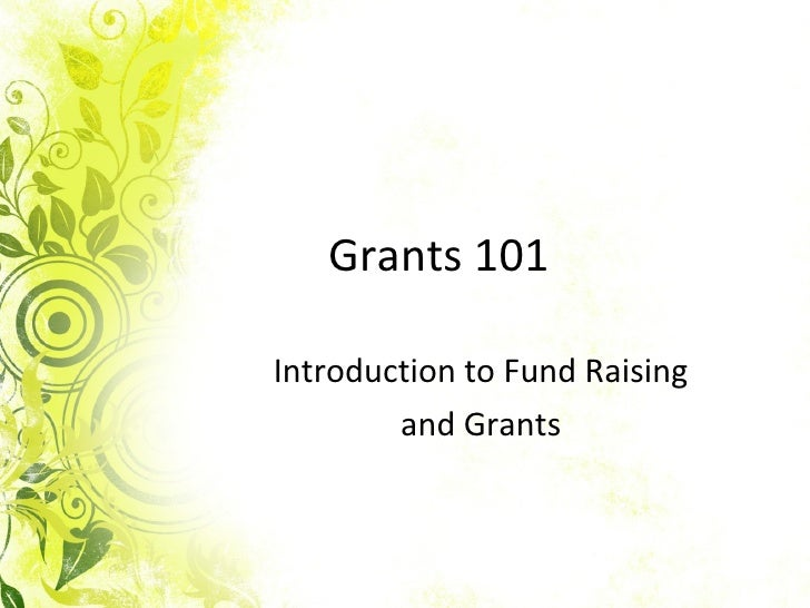 Grants 101 Introduction to Fund Raising  and Grants