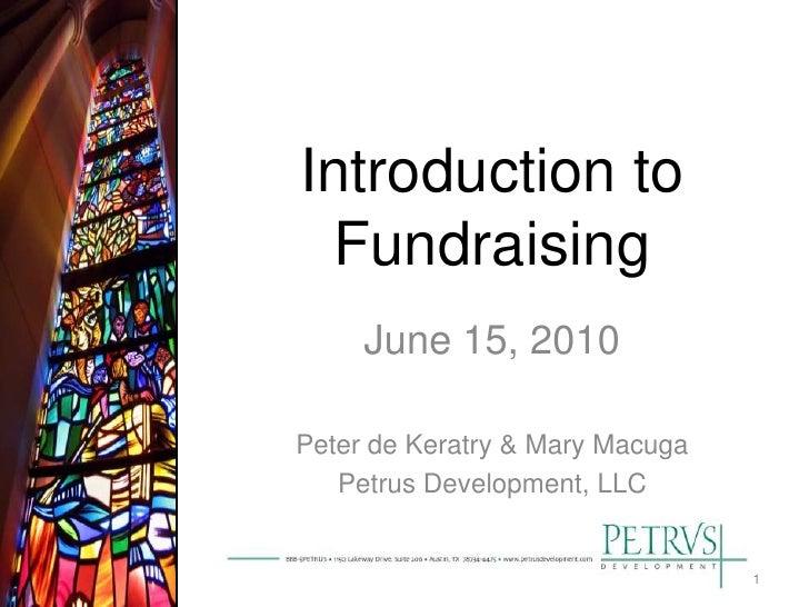 Introduction to  Fundraising      June 15, 2010  Peter de Keratry & Mary Macuga    Petrus Development, LLC                ...
