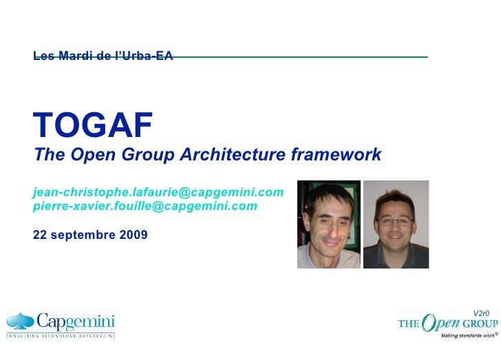 Les Mardi de l'Urba-EA TOGAF The Open Group Architecture framework [email_address] [email_address] 22 septembre 2009 V2r0