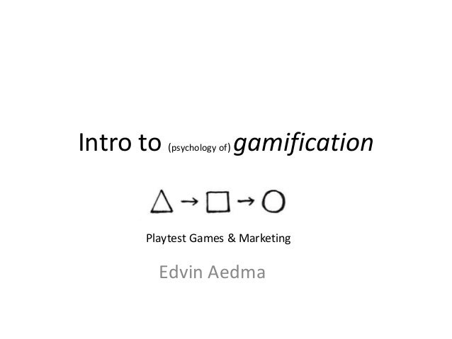 Intro to (psychology of) gamification Edvin Aedma Playtest Games & Marketing