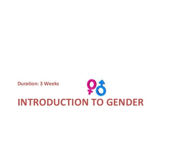 Duration: 3 WeeksINTRODUCTION TO GENDER