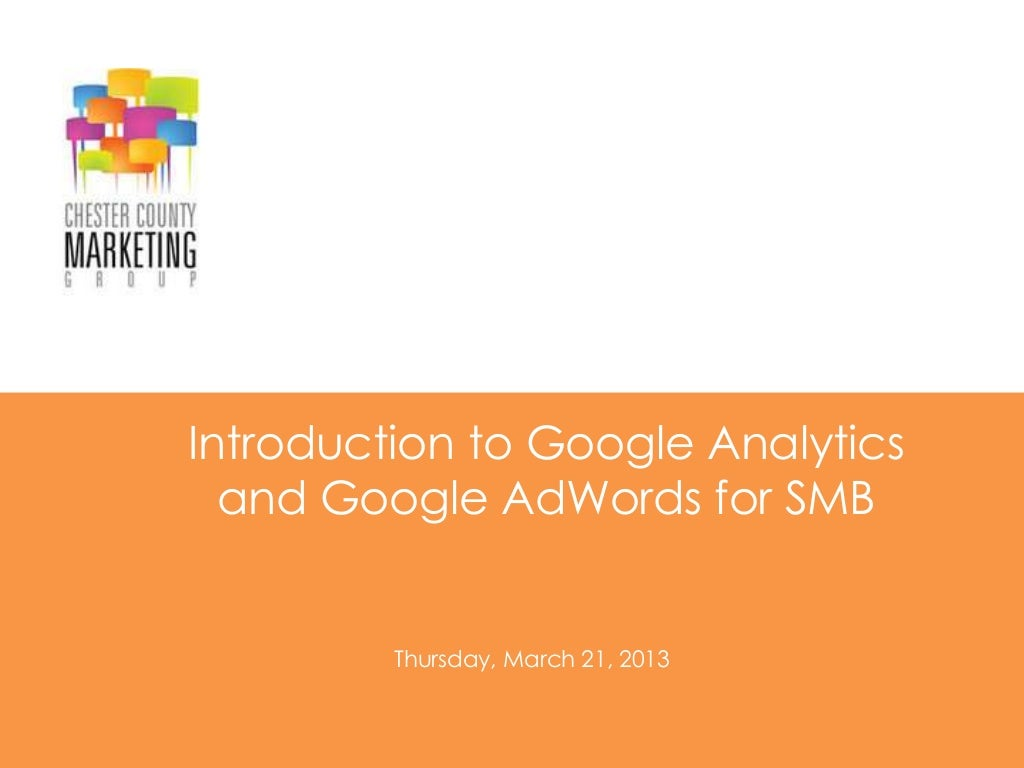 Intro to Google Analytics and AdWords - ChescoMG 3/19, 2013