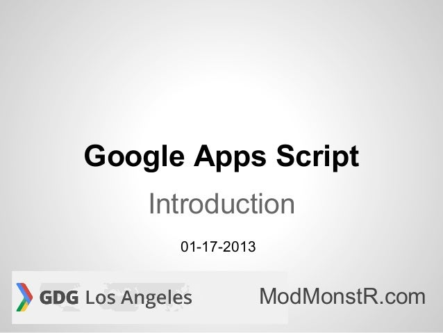 Google Apps Script    Introduction      01-17-2013                   ModMonstR.com