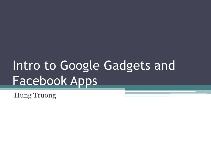 Intro to Google Gadgets and Facebook Apps Hung Truong