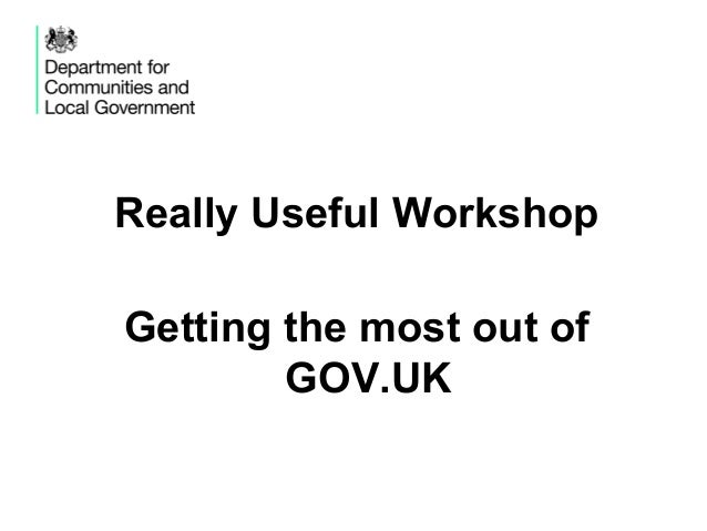 Really Useful WorkshopGetting the most out of        GOV.UK
