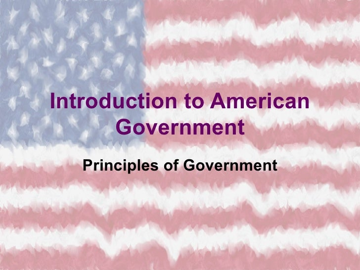 Introduction to American      Government   Principles of Government