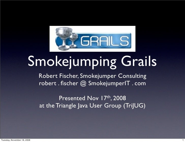 Smokejumping Grails                              Robert Fischer, Smokejumper Consulting                              rober...