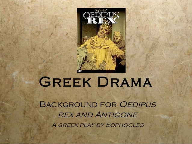Greek DramaBackground for Oedipus   rex and Antigone  A greek play by Sophocles