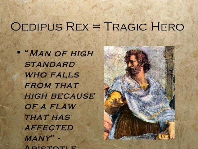 oedipus rex essay on tragic hero Ashley mchugh english 4 pd5 hero essay 10/22/01 according to aristotle, a tragic hero is one who evokes our pity and terror if he is neither completely good nor.