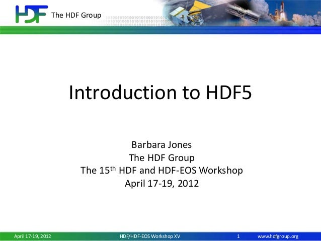 The HDF Group  Introduction to HDF5 Barbara Jones The HDF Group The 15th HDF and HDF-EOS Workshop April 17-19, 2012  April...
