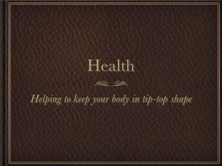 Health Helping to keep your body in tip-top shape