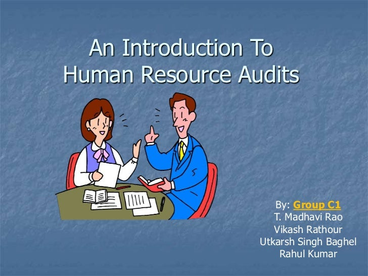 An Introduction ToHuman Resource Audits                    By: Group C1                    T. Madhavi Rao                 ...