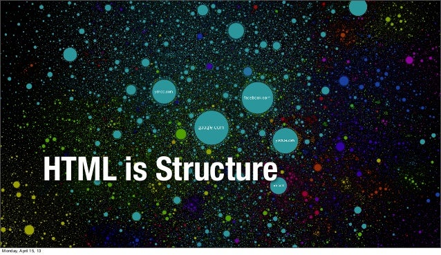 HTML is StructureMonday, April 15, 13