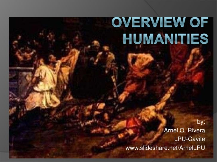 Overview of Humanities<br />by:<br />Arnel O. Rivera<br />LPU-Cavite<br />www.slideshare.net/ArnelLPU<br />
