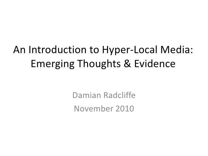 An Introduction to Hyper-Local Media:Emerging Thoughts & Evidence<br />Damian Radcliffe <br />November 2010<br />