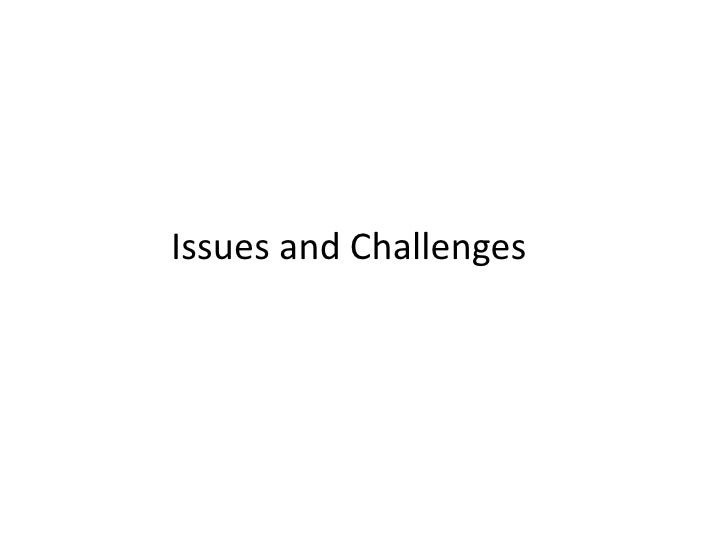 Issues and Challenges<br />