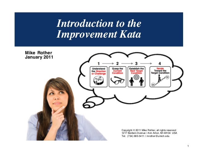 © Mike Rother TOYOTA KATA 1 Mike Rother January 2011 Introduction to the Improvement Kata Copyright © 2011 Mike Rother, al...