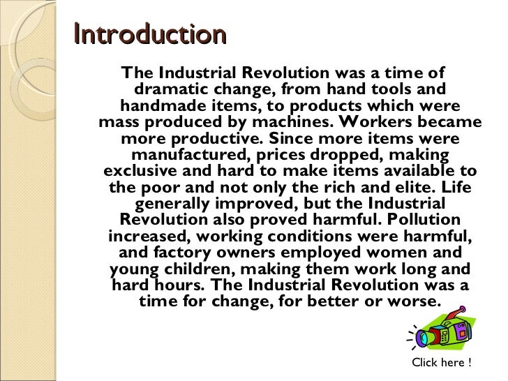 industrial revolution persuasive essay Conclusion the industrial revolution was a time of great imagination and progress the inventions that allowed new products to be manufactured created a demand that caused a vicious cycle that propelled some people to prosperity, while at the same time held people down in poverty.