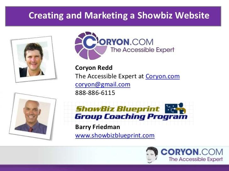 Creating and Marketing a Showbiz Website          Coryon Redd          The Accessible Expert at Coryon.com          coryon...