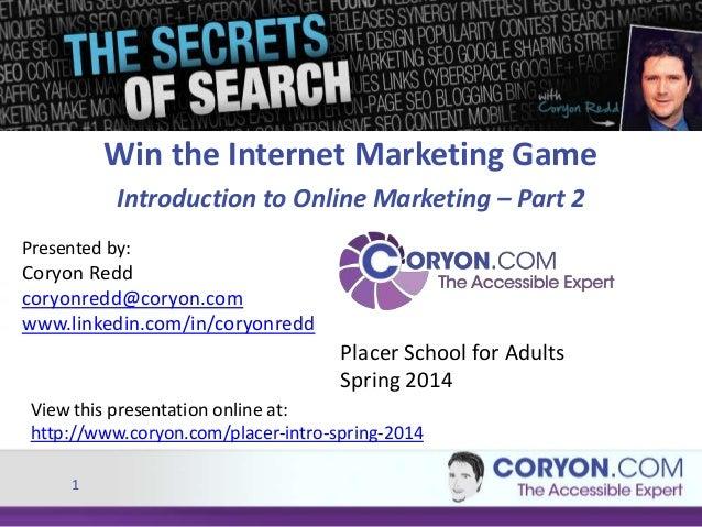 Win the Internet Marketing Game Introduction to Online Marketing – Part 2 Presented by:  Coryon Redd coryonredd@coryon.com...