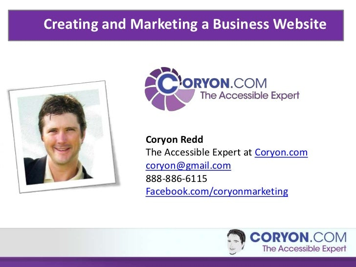 Creating and Marketing a Business Website              Coryon Redd              The Accessible Expert at Coryon.com       ...