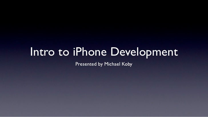 Intro to iPhone Development        Presented by Michael Koby