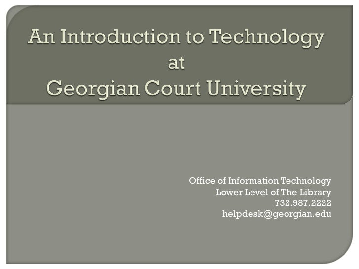 Office of Information Technology       Lower Level of The Library                     732.987.2222         helpdesk@georgi...