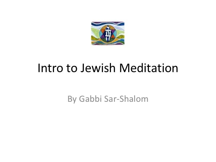 Intro to Jewish Meditation<br />By Gabbi Sar-Shalom<br />