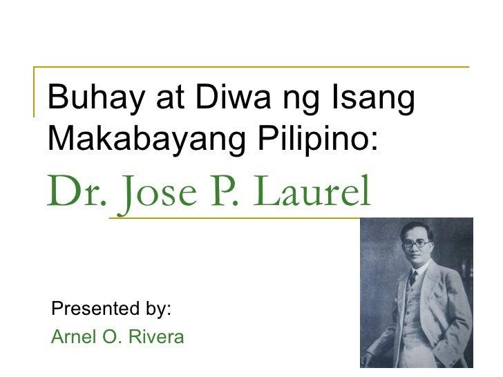 Buhay at Diwa ng Isang Makabayang Pilipino: Dr. Jose P. Laurel Presented by: Arnel O. Rivera