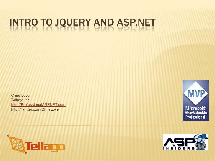 Intro To JQuery and ASP.NET<br />Chris Love<br />Tellago Inc.<br />http://ProfessionalASPNET.com<br />http://Twitter.com/C...