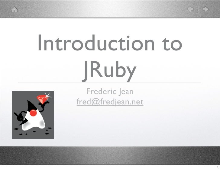 Introduction to      JRuby        Frederic Jean     fred@fredjean.net                             1