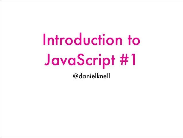 Introduction to JavaScript #1 @danielknell
