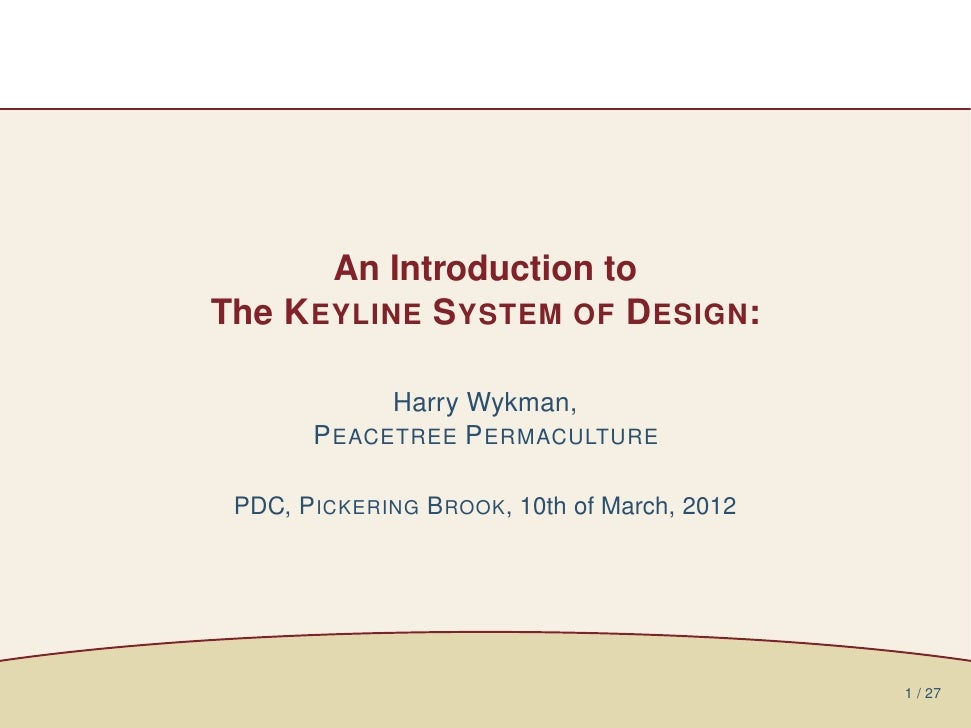 An Introduction toThe K EYLINE S YSTEM OF D ESIGN:             Harry Wykman,       P EACETREE P ERMACULTURE PDC, P ICKERIN...