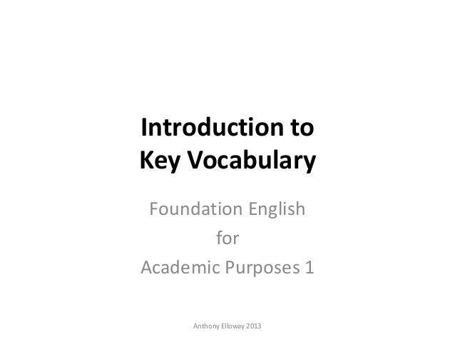 Introduction toKey VocabularyFoundation EnglishforAcademic Purposes 1Anthony Elloway 2013