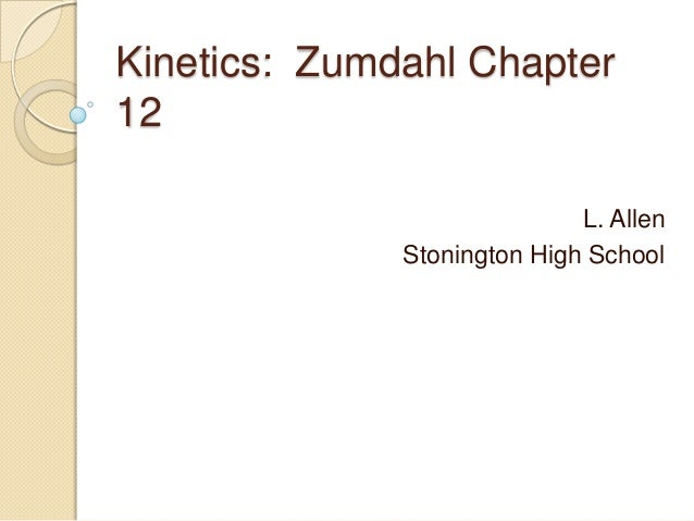 Kinetics: Zumdahl Chapter12L. AllenStonington High School