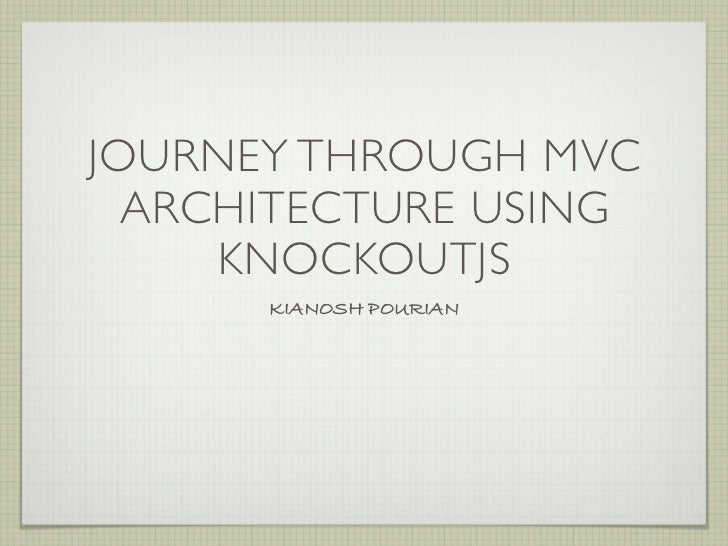 JOURNEY THROUGH MVC  ARCHITECTURE USING     KNOCKOUTJS      KIANOSH POURIAN