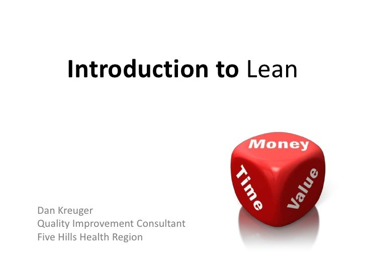 Introduction to LeanDan KreugerQuality Improvement ConsultantFive Hills Health Region