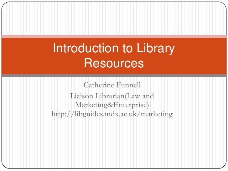 Introduction to Library      Resources           Catherine Funnell      Liaison Librarian(Law and       Marketing&Enterpri...