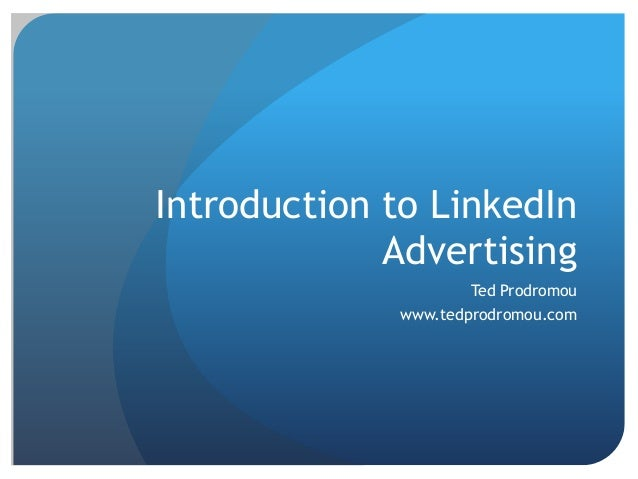 Introduction to LinkedIn Advertising Ted Prodromou  www.tedprodromou.com