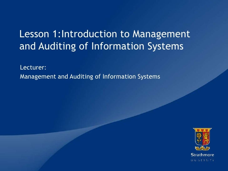 Lesson 1:Introduction to Managementand Auditing of Information SystemsLecturer:Management and Auditing of Information Syst...