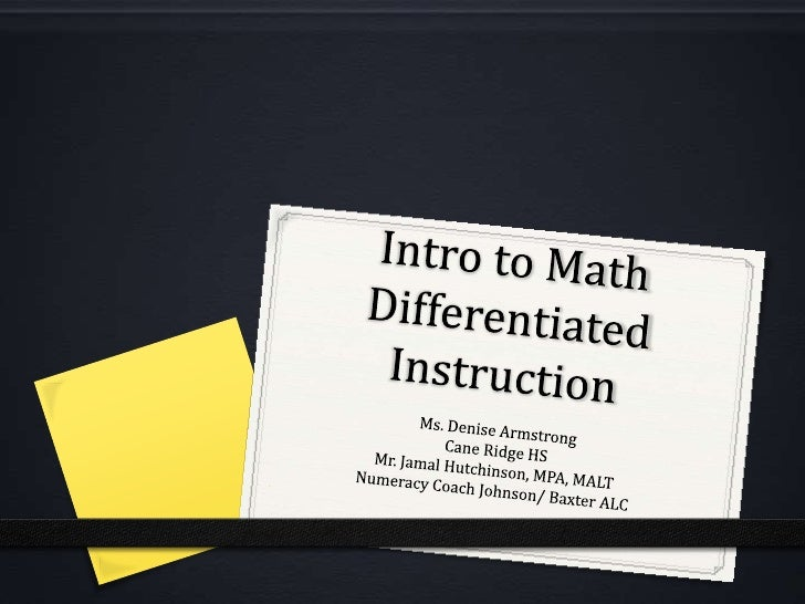 Intro to Math Differentiated Instruction<br />Ms. Denise Armstrong <br />Cane Ridge HS<br />Mr. Jamal Hutchinson, MPA, MAL...