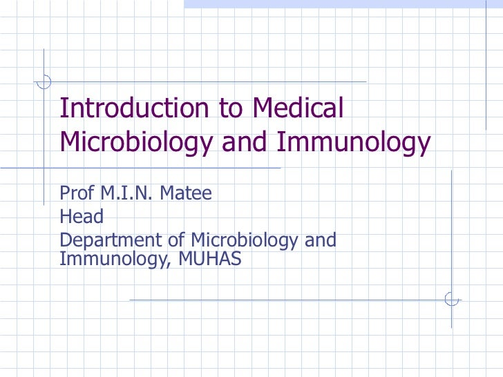 Introduction to Medical Microbiology and Immunology Prof M.I.N. Matee Head  Department of Microbiology and Immunology, MUHAS