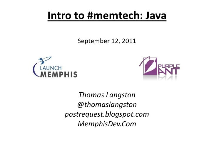 Intro to #memtech: JavaSeptember 12, 2011<br />Thomas Langston<br />@thomaslangston<br />postrequest.blogspot.com<br />Mem...