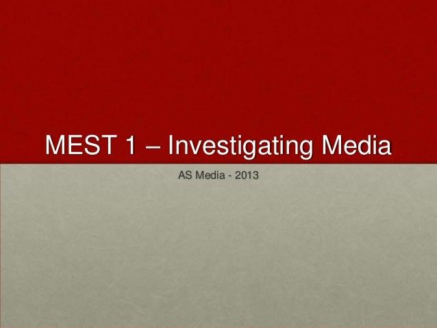 MEST 1 – Investigating Media          AS Media - 2013