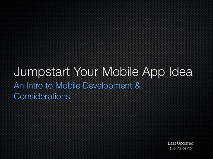 Jumpstart Your Mobile App IdeaAn Intro to Mobile Development &Considerations                                   Last Update...