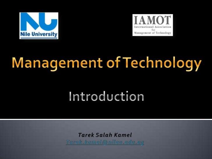 Management of TechnologyIntroduction<br />Tarek SalahKamel<br />Tarek.kamel@nileu.edu.eg<br />