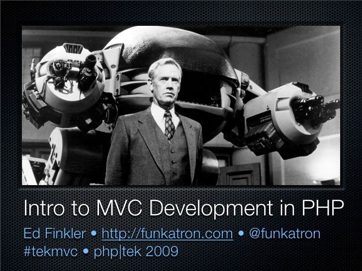 Intro to MVC Development in PHP Ed Finkler •http://funkatron.com • @funkatron #tekmvc •php|tek 2009
