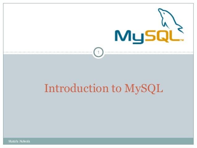 Introduction to MySQL Mustufa .Nullwala 1