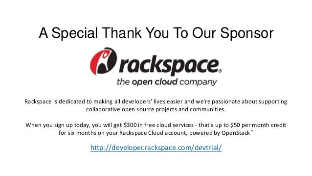 A Special Thank You To Our Sponsor  Rackspace is dedicated to making all developers' lives easier and we're passionate abo...